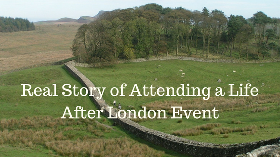 Real Story of Attending a Life After London Event